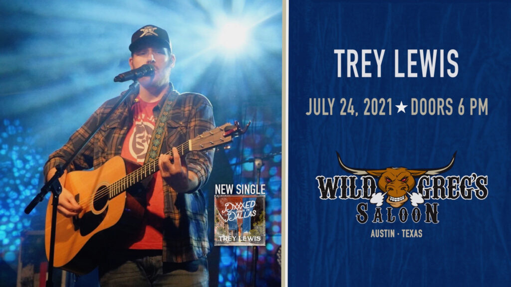 Wild Greg's Saloon proudly presents, from Nashville, TN. Trey Lewis. Performing his hit, Dicked Down in Dallas.